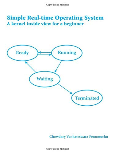Simple Real-time Operating System: A Kernel Inside: Chowdary Venkateswara Penumuchu
