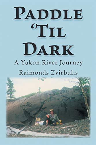 9781425118341: Paddle 'Til Dark: A Yukon River Journey
