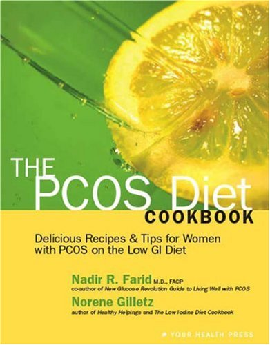 The PCOS Diet Cookbook: Delicious Recipes & Tips for Women with PCOS on the Low GI Diet: Nadir ...