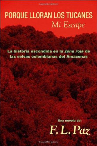 9781425120979: Porque Lloran Los Tucanes. Mi escape (Spanish Edition)