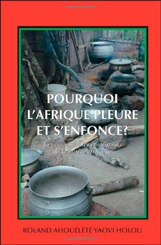 9781425121587: Pourquoi l'Afrique Pleure et S'enfonce?: Les Vraies Causes et Solutions de la Misére Africaine (French Edition)