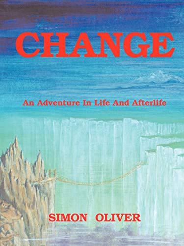 Change : An Adventure in Life and Afterlife: Simon Oliver