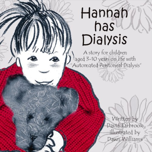 "Hannah Has Dialysis: A story for children aged 3-10 years on life with ""Automated Peritoneal ..."