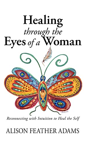 9781425127428: Healing Through the Eyes of a Woman: Reconnecting with Intuition to Heal the Self