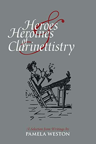 Heroes & Heroines of Clarinettistry: A Selection from Writings by Pamela Weston (1425129447) by Pamela Weston