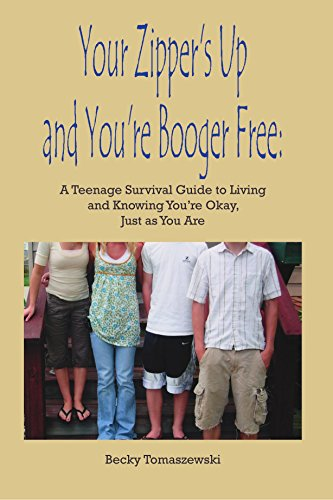 9781425135317: Your Zipper's Up and You're Booger Free: A Teenage Survival Guide to Living and Knowing You're Okay, Just As You Are