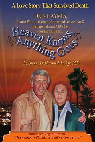 Heaven Knows, Anything Goes: A Love Story That Survived Death: Dianne DeMarinis de la Vega