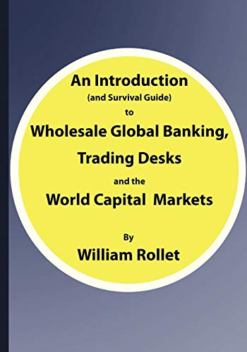 9781425137502: An Introduction (and Survival Guide) to Wholesale Global Banking, Trading Desks and the World Capital Markets