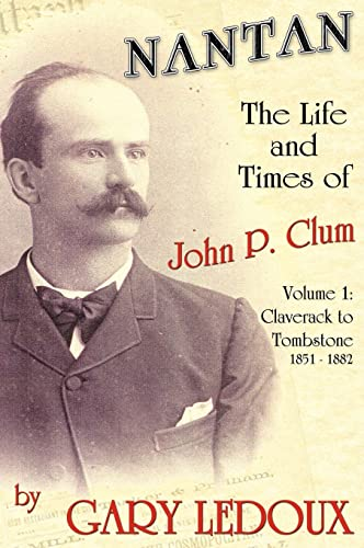 9781425138660: Nantan - The Life and Times of John P. Clum: Volume 1: Claverack to Tombstone 1851-1882