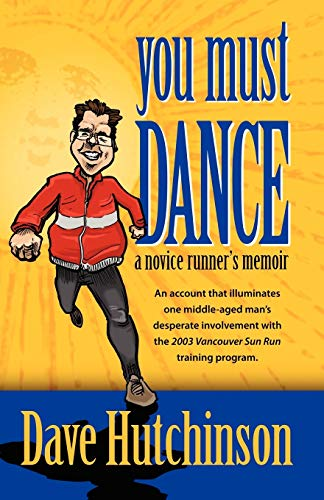 You Must Dance: A Novice Runners Memoir: Dave Hutchinson