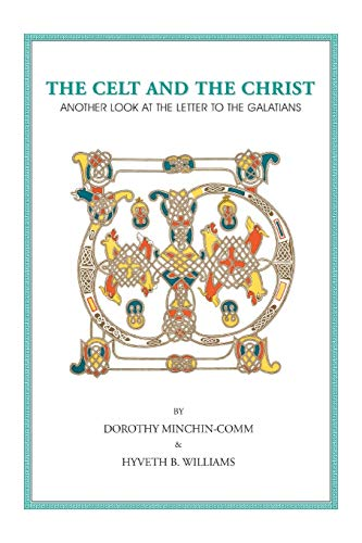 The Celt And The Christ: Another Look at the Letter to the Galatians: Dorothy Minchin-Comm