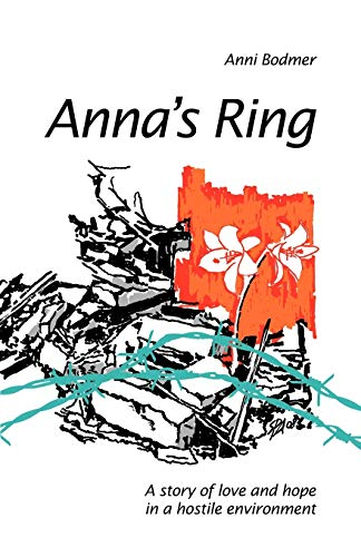 Anna's Ring: A story of love and hope in a hostile environment: Bodmer, Anni