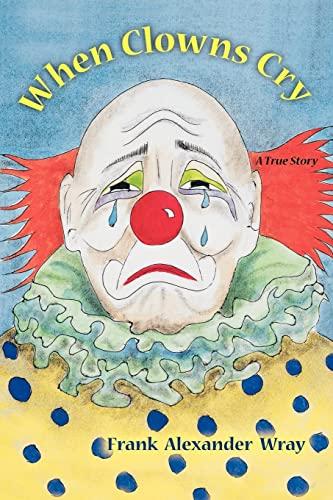 9781425143145: When Clowns Cry