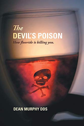 The Devil's Poison: How fluoride is killing you: Murphy, Dean
