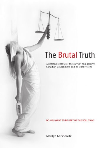 9781425145293: The Brutal Truth: A personal exposé of the corrupt and abusive Canadian Government and its legal system