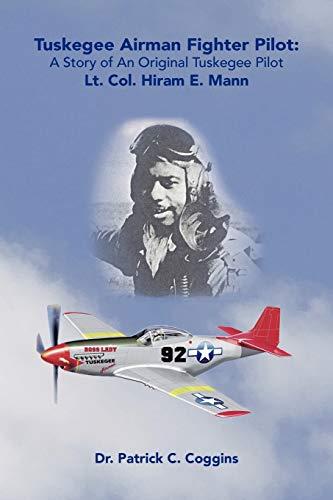 Tuskegee Airman Fighter Pilot: A Story of An Original Tuskegee Pilot, Lt. Col. Hiram E. Mann: ...