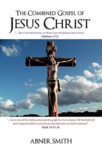 The Combined Gospel of Jesus Christ: Abner Smith