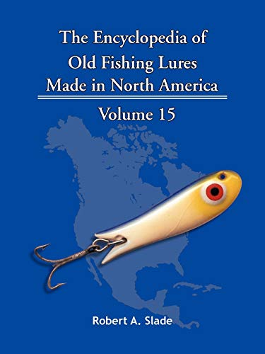 The Encyclopedia of Old Fishing Lures Made in North America, Volume 15: Ree-Sho: Robert A. Slade