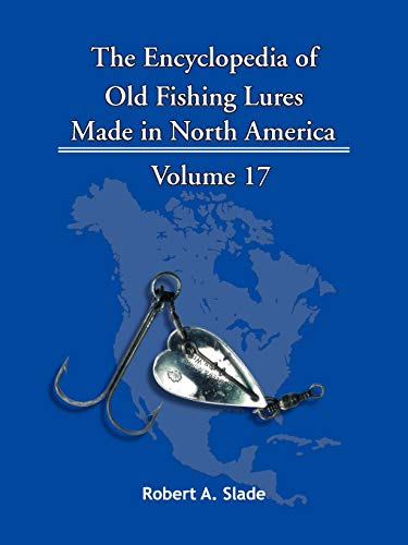 The Encyclopedia of Old Fishing Lures: Made: Robert A. Slade