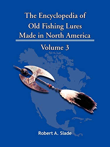 The Encyclopedia of Old Fishing Lures Made in North America: Robert A. Slade