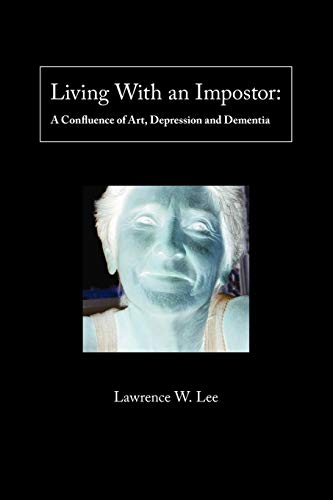 9781425153199: Living With An Impostor: A Confluence of Art, Depression and Dementia