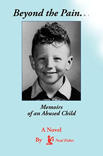 Beyond the Pain. Memoirs of an Abused Child: Neal Fisher