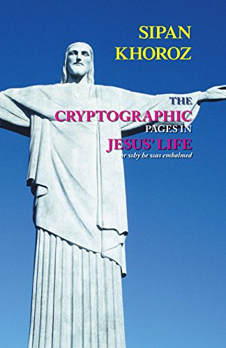 The Cryptographic Pages in Jesus' Life: or, Why He Was Embalmed: Khoroz, Sipan