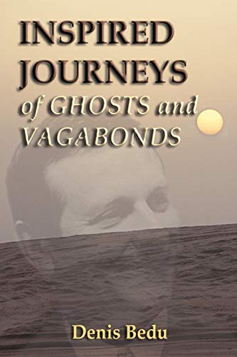Inspired Journeys of Ghosts and Vagabonds:: Denis Bedu