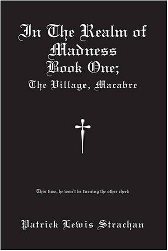 9781425158972: In The Realm of Madness: Book 1: The Village Macabre (Bk. 1)