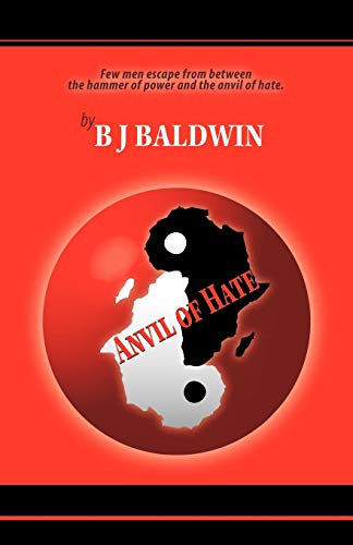 Anvil of Hate: Few Men Escape from Between the Hammer of Power and the Anvil of Hate.: Baldwin Bj ...