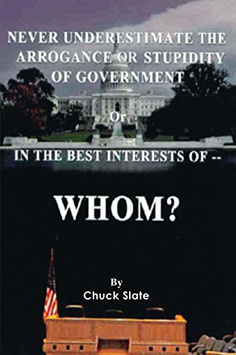 9781425160692: Never Underestimate the Arrogance or Stupidity of Government : In The Best Interest of WHOM?