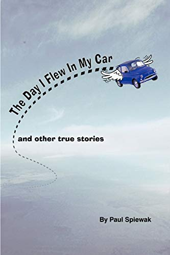 The Day I Flew in My Car Other Stories: Paul Spiewak