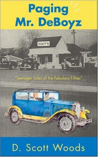 Paging Mr. DeBoyz: Teenager Tales of the Fabulous Fifties: Woods, D. Scott