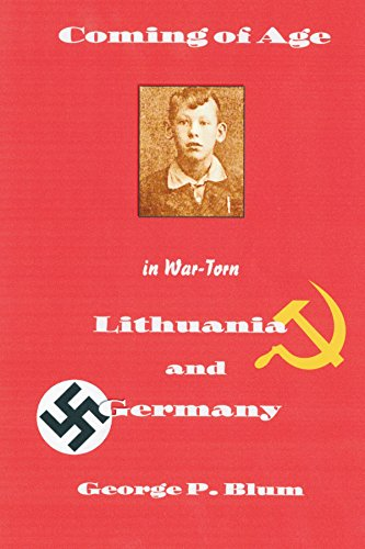 Coming of Age in War - Torn Lithuania and Germany: George P. Blum