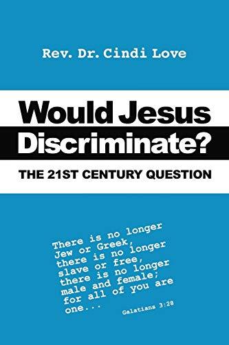 Would Jesus Discriminate? : The 21st Century Question: Love, Cindi