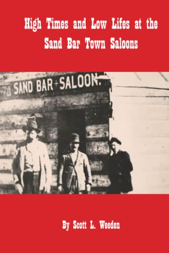 9781425164614: High Times and Low Lifes at the Sand Bar Town Saloons