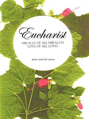 9781425166502: Eucharist Miracle of all Miracles . . . Love of all Loves