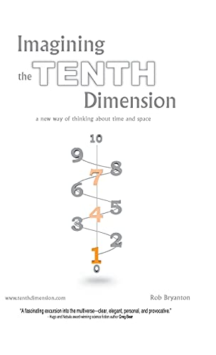 9781425167042: Imagining the Tenth Dimension: A New Way of Thinking About Time and Space