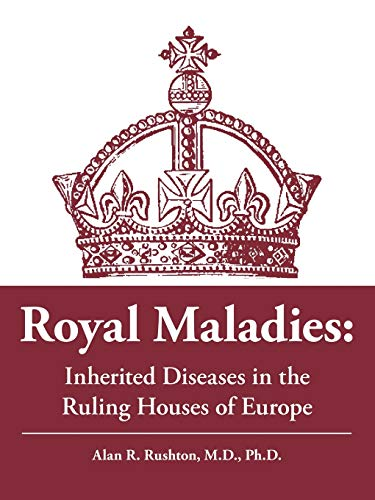 9781425168100: Royal Maladies: Inherited Diseases in the Ruling Houses of Europe