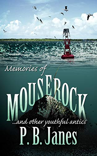 Memories of Mouse Rock: ?and other youthful antics: P.B. Janes