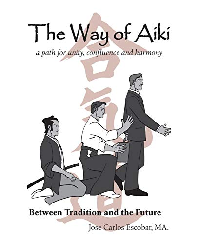The Way of Aiki: A Path of: Jose Carlos Escobar