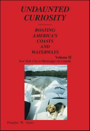 9781425171988: 2: Undaunted Curiosity: Boating America's Coasts and Waterways Volume II - New York City to Mississippi via Canada