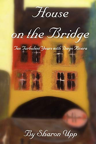 9781425174644: House on the Bridge: Ten Turbulent Years with Diego Rivera