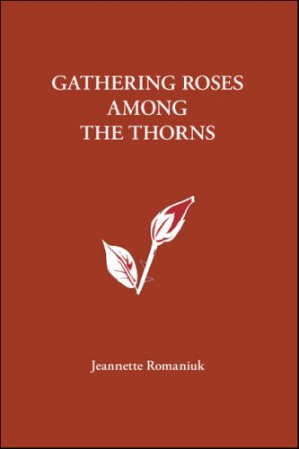 Gathering Roses Among the Thorns: Romaniuk, Jeannette