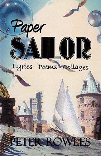 Paper Sailor: Lyrics Poems Collages: Peter Rowles