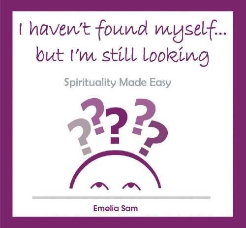 9781425177652: I Haven't Found Myself... But I'm Still Looking: Spirituality Made Easy