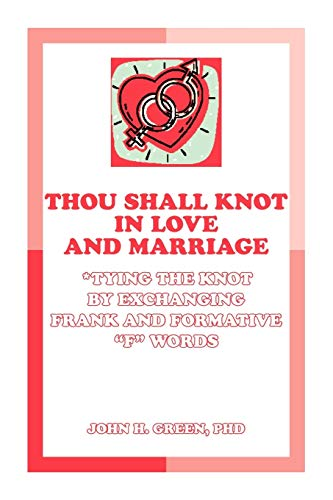 9781425182779: Thou Shall Knot In Love And Marriage: Tying the Knot by Exchanging Frank and Formative