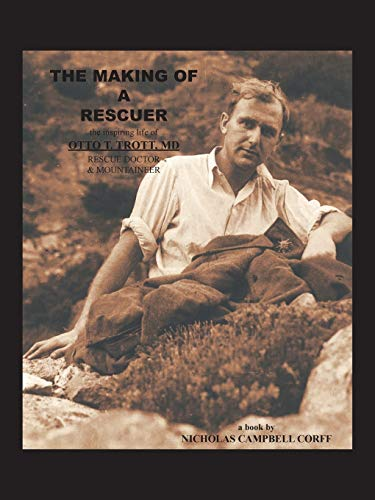 9781425183042: The Making of a Rescuer: The Inspiring Life of Otto T. Trott, MD, Rescue Doctor and Mountaineer