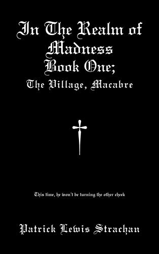 In the Realm of Madness: Book 1: The Village Macabre: Patrick Lewis Strachan
