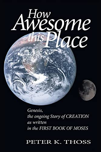 How Awesome This Place: Genesis the Ongoing Story of Creation: Thoss, Peter